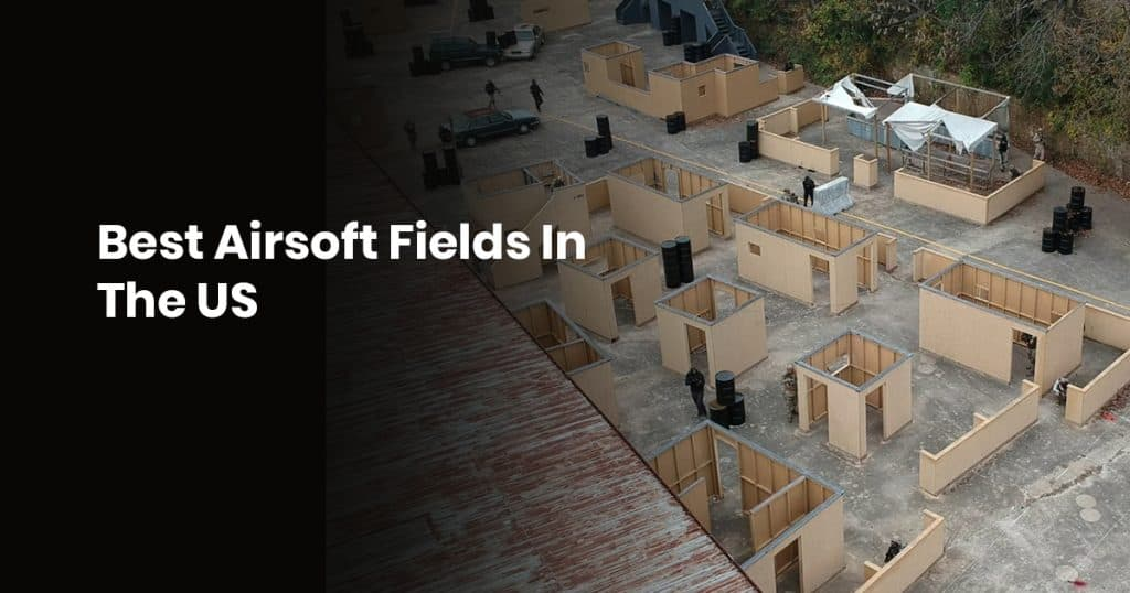 Best Airsoft Fields In The US