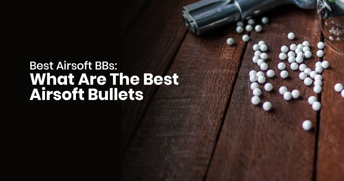 Best Airsoft BBs: What Are The Best Airsoft Bullets