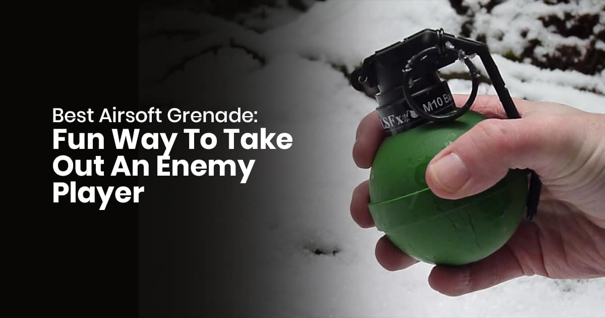Best Airsoft Grenade: Fun Way to Take Out An Enemy Player