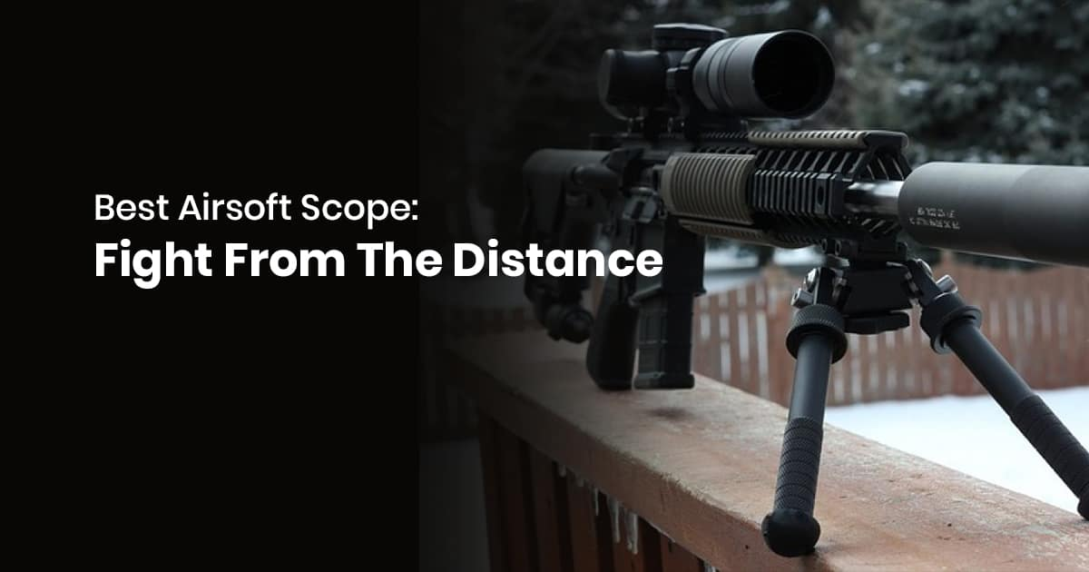 Best Airsoft Scope: Fight From The Distance