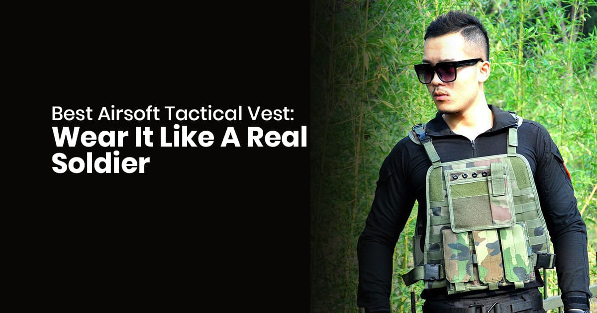 Best Airsoft Tactical Vest: Wear It Like A Real Soldier