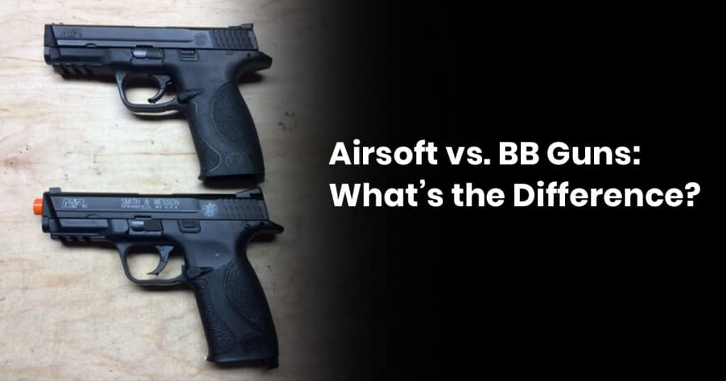 Airsoft vs. BB Guns: What's the Difference?