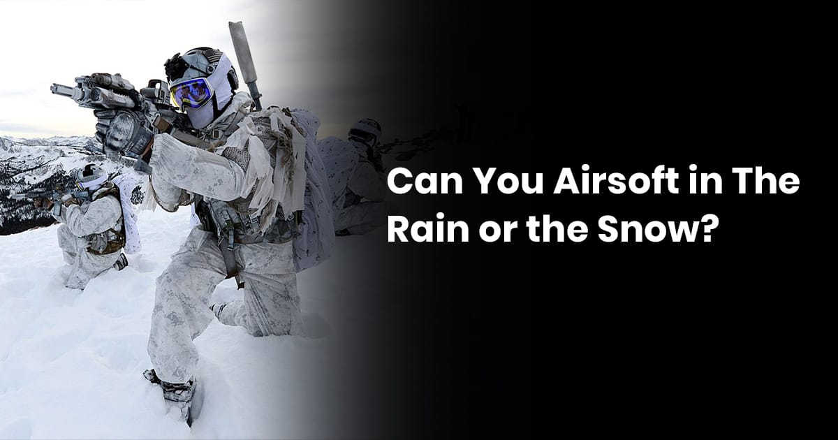 Can You Airsoft In The Rain Or The Snow?
