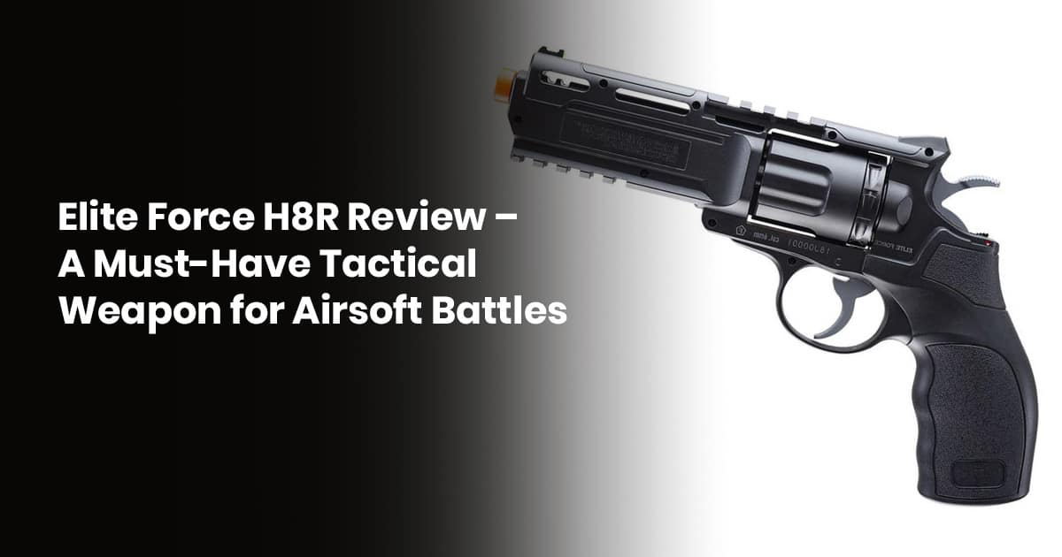 Elite Force H8R Review – A Must-Have Tactical Weapon For Airsoft Battles