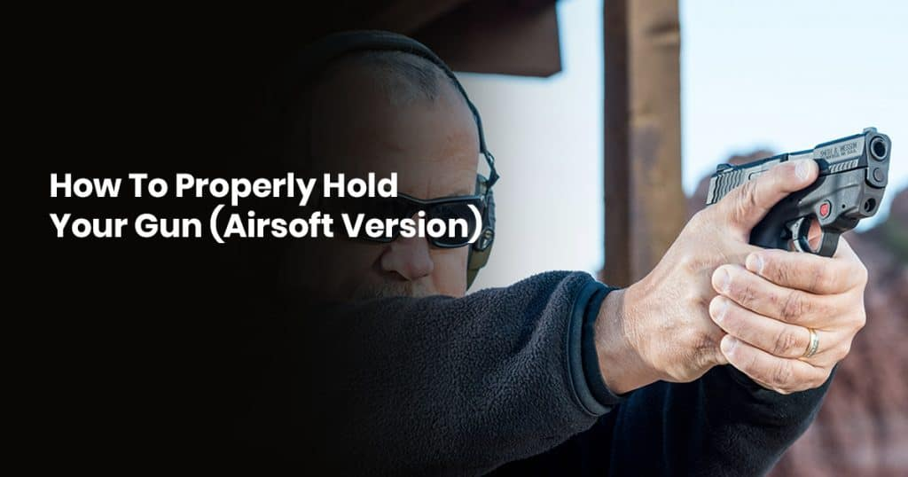 How To Properly Hold Your Gun (Airsoft Version)