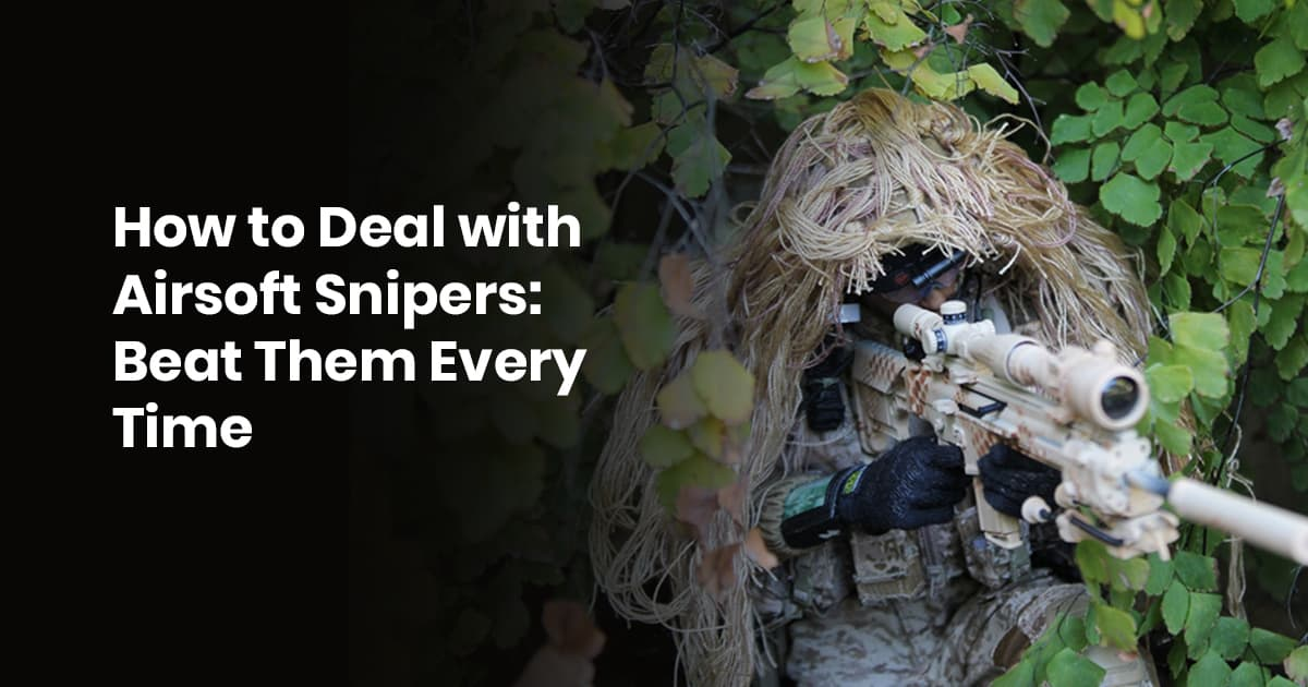 How To Deal With Airsoft Snipers: Beat Them Every Time